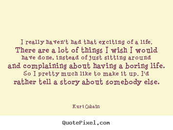 Life Quotes I Really Haven T Had That Exciting Of A Life